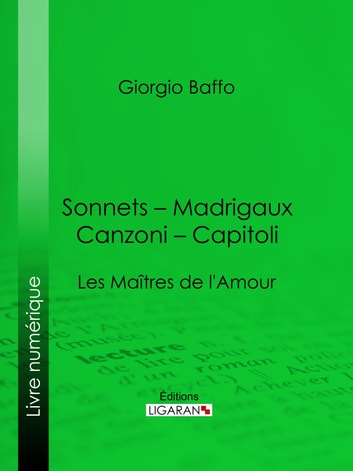 Sonnets – Madrigaux – Canzoni – Capitoli - Les Maîtres de l'Amour ebook by Giorgio Baffo,Guillaume Apollinaire,Ligaran