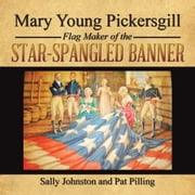 Mary Young Pickersgill Flag Maker of the Star-Spangled Banner ebook by Sally Johnston and Pat Pilling