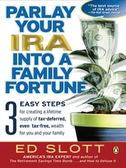 Parlay Your IRA into a Family Fortune - 3 EASY STEPS for creating a lifetime supply of tax-deferred, even tax-free, weal th for you and your family ebook by Ed Slott