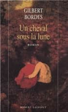 Un cheval sous la lune ebook by Gilbert BORDES