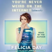 You're Never Weird on the Internet (Almost) - A Memoir audiobook by Felicia Day