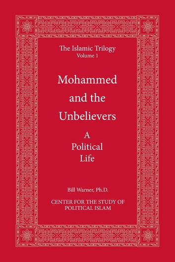 Mohammed and the Unbelievers - The Sira, a Political Biography ebook by Bill Warner