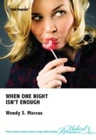 When One Night Isn't Enough ebook by Wendy S. Marcus