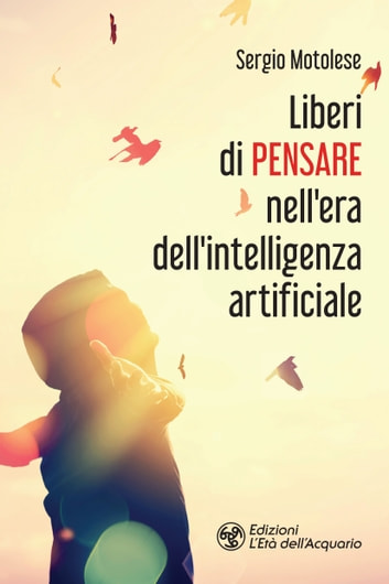 Liberi di pensare nell'era dell'intelligenza artificiale ebook by Sergio Motolese