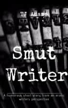Smut Writer ebook by TJ Adams