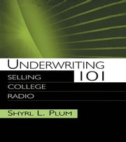 Underwriting 101 - Selling College Radio ebook by Shyrl L. Plum