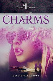 Charms - Book One of the Tempest Trinity Trilogy ebook by Leslie Calderoni