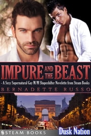 Impure and the Beast - A Sexy Supernatural Gay M/M Shapeshifter Novelette from Steam Books ebook by Bernadette Russo,Steam Books