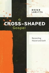 A Cross-Shaped Gospel - Reconciling Heaven and Earth ebook by Bryan Loritts