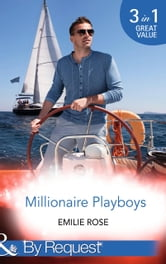 Millionaire Playboys: Paying the Playboy's Price / Exposing the Executive's Secrets / Bending to the Bachelor's Will (Mills & Boon By Request) (Trust Fund Affairs, Book 1) ebook by Emilie Rose