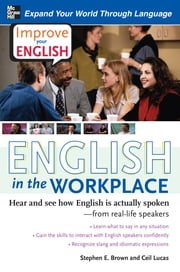 Improve Your English: English in the Workplace - Hear and see how English is actually spoken--from real-life speakers ebook by Ceil Lucas,Stephen Brown