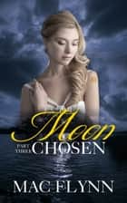 Moon Chosen #3 ebook by Mac Flynn