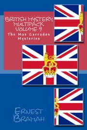 British Mystery Multipack Volume 9 - The Max Carrados Mysteries ebook by Ernest Bramah