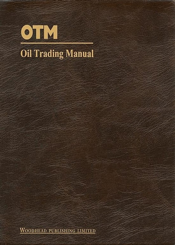 Oil Trading Manual - A Comprehensive Guide to the Oil Markets ebook by