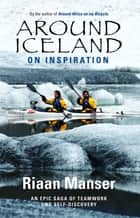 Around Iceland on Inspiration ebook by Riaan Manser