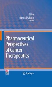 Pharmaceutical Perspectives of Cancer Therapeutics ebook by Yi Lu,Ram I. Mahato