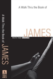 Walk Thru the Book of James, A (Walk Thru the Bible Discussion Guides) - Faith that Endures ebook by Baker Publishing Group