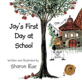 Jay's First Day at School ebook by Sharon Bise