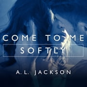Come to Me Softly audiobook by A. L. Jackson