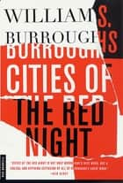 Cities of the Red Night - A Novel eBook by William S. Burroughs