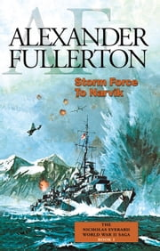 Storm Force to Narvik - The Nicholas Everard World War II Saga Book 1 ebook by Alexander Fullerton