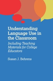 Understanding Language Use in the Classroom - Including Teaching Materials for College Educators ebook by Susan J. Behrens