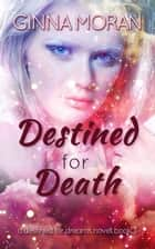 Destined for Death (Destined for Dreams Book 3) ebook by Ginna Moran