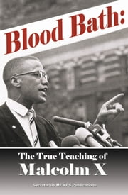BLOOD BATH: The True Teaching of Malcolm X ebook by Elijah Muhammad