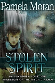 Stolen Spirit (PSI Sentinels: Book One, Guardians of the Psychic Realm) ebook by Pamela Moran