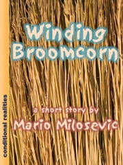 Winding Broomcorn ebook by Mario Milosevic