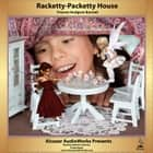 Racketty-Packetty House audiobook by