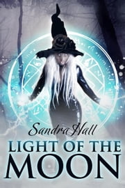 Light Of The Moon - The Fairlight Novels, #2 ebook by Sandra Hall