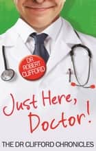 Just Here, Doctor ebook by Robert Clifford