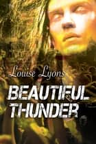 Beautiful Thunder ebook by Louise Lyons