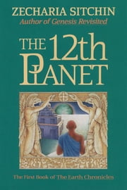 The 12th Planet (Book I) ebook by Zecharia Sitchin