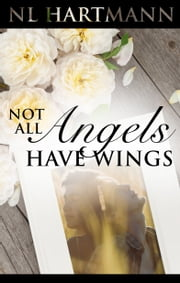 Not All Angels Have Wings ebook by NL Hartmann