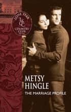 The Marriage Profile ebook by Metsy Hingle