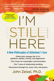 I'm Still Here - A New Philosophy of Alzheimer's Care ebook by John Zeisel