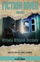 Fiction River Presents: Writers Without Borders ebook by Fiction River, Karen L. Abrahamson, Melissa Yi,...