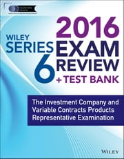Wiley Series 6 Exam Review 2016 + Test Bank - The Investment Company Products/Variable Contracts Limited Representative Examination ebook by Securities Institute of America