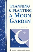 Planning & Planting a Moon Garden - Storey's Country Wisdom Bulletin A-234 ebook by