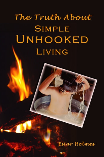 The Truth About Simple Unhooked Living ebook by Estar Holmes