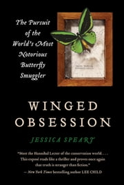Winged Obsession - The Pursuit of the World's Most Notorious Butterfly Smuggler ebook by Jessica Speart