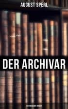 Der Archivar: Historischer Roman eBook by August Sperl
