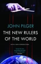 The New Rulers of the World eBook by John Pilger