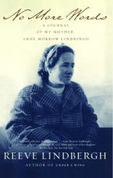 No More Words - A Journal of My Mother, Anne Morrow Lindbergh ebook by Reeve Lindbergh