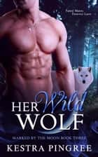 Her Wild Wolf ebook by Kestra Pingree