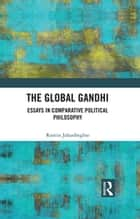 The Global Gandhi - Essays in Comparative Political Philosophy ebook by Ramin Jahanbegloo