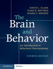 The Brain and Behavior - An Introduction to Behavioral Neuroanatomy ebook by David L. Clark, Nash N. Boutros, Mario F. Mendez