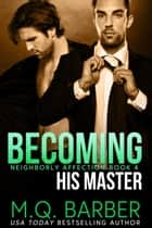 Becoming His Master: Neighborly Affection Book 4 - Neighborly Affection, #4 ebook by M.Q. Barber